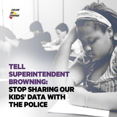 A petition is circulating online asking Superintendent Kurt Browning to erase the sheriff's database of students. [ Color of Change ]